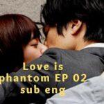 mqdefault 266 150x150 - (sub eng)Love is Phantom/ラブファントム japanese drama ep 2